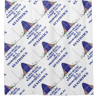 Statistics A Discipline Where Truth Is Probability Shower Curtain