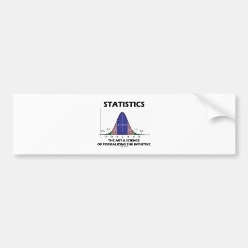 Statistics Art Science Of Formalizing Intuitive Bumper Sticker