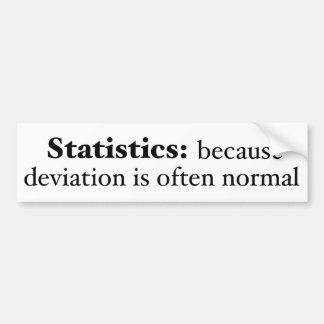Statistics: because deviation is often normal bumper sticker