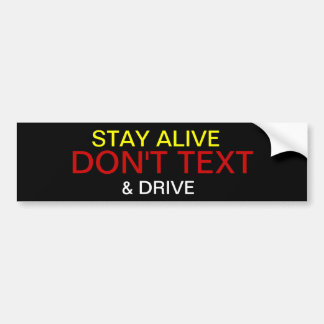 STAY ALIVE DON T TEXT AND DRIVE BUMPER STICKERS