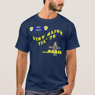 Stay Alive Til '75...Again T-Shirt