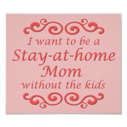 Stay At Home Mom Without Kids Funny Poster Sign