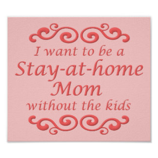 Stay At Home Mum Without Kids Funny Poster Sign