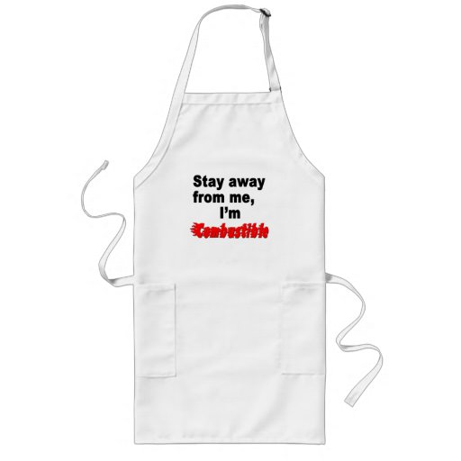 Stay Away From Me, I'm Combustible, Cool Funny BBQ Aprons
