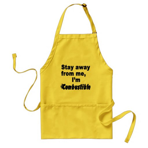 Stay Away From Me, I'm Combustible Cool Hot Saying Aprons