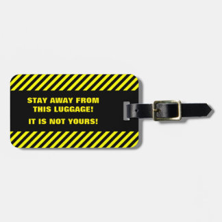 STAY AWAY FROM THIS LUGGAGE! IT IS NOT YOURS! LUGGAGE TAG