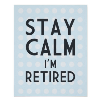 Stay Calm I'm Retired Poster