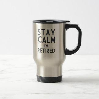 Stay Calm I'm Retired Travel Mug