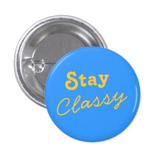Stay Classy Pinback Buttons
