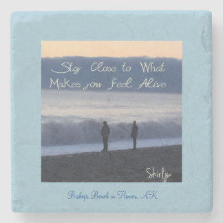 Stay Close to What Makes you Feel Alive Stone Beverage Coaster
