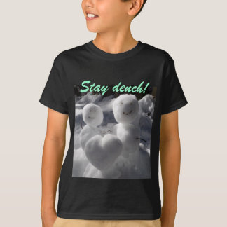 Stay dench! t shirt