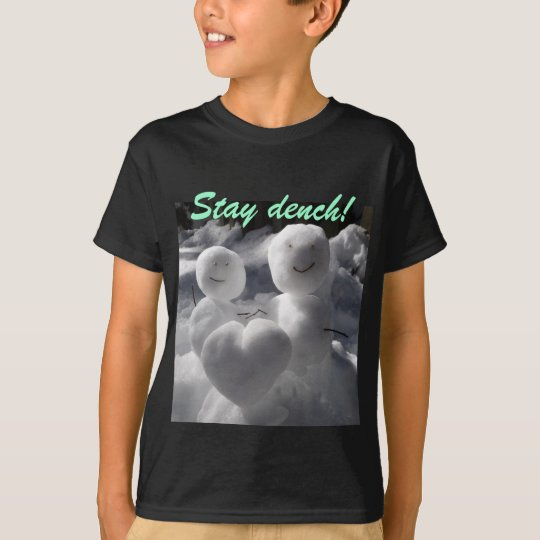 Stay dench! T-Shirt
