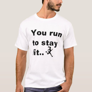 Stay fit and stay alive running shirt