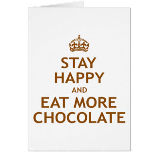 Stay Happy and Eat More Chocolate Card