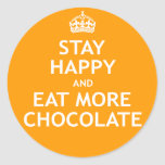 Stay Happy and Eat More Chocolate Round Sticker