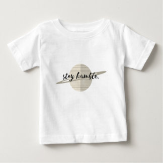 Stay Humble Planet Baby T-Shirt