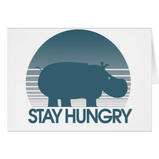 Stay Hungry Greeting Card