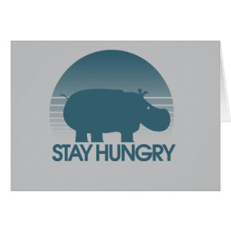 Stay Hungry Inspiration Greeting Card