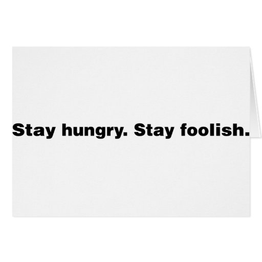 Stay Hungry. Stay Foolish. Greeting Cards
