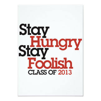 Stay Hungry Stay Foolish class of 2013 13 Cm X 18 Cm Invitation Card