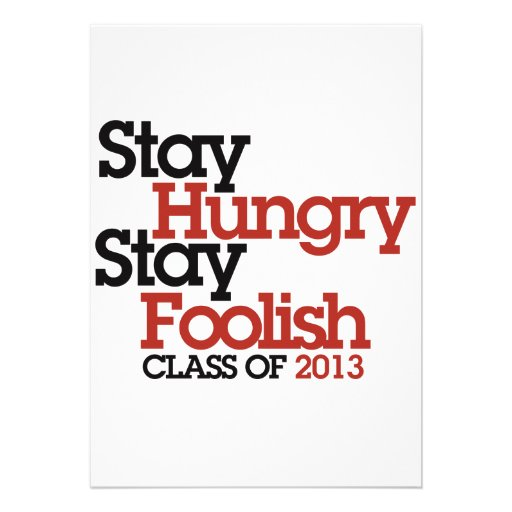 Stay Hungry Stay Foolish class of 2013 Invite