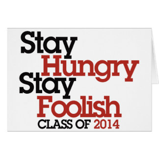 Stay Hungry Stay Foolish class of 2014 Greeting Card