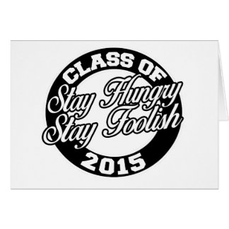 Stay hungry stay foolish class of 2015 greeting card