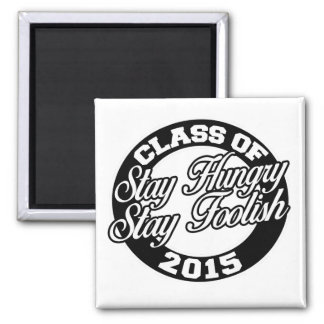 Stay hungry stay foolish class of 2015 square magnet