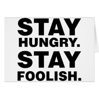 Stay Hungry. Stay Foolish. Greeting Card