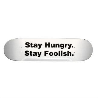Stay Hungry. Stay Foolish. Skateboard