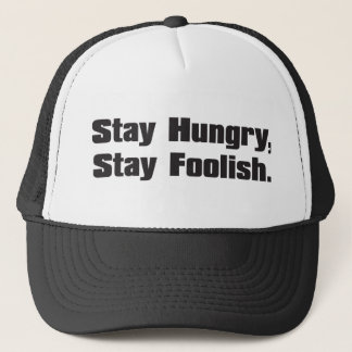 Stay Hungry, Stay Foolish. Trucker Hat