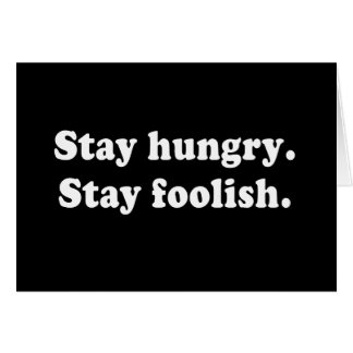 Stay Hungry Stay Foolish Tshirt or Gift Greeting Card