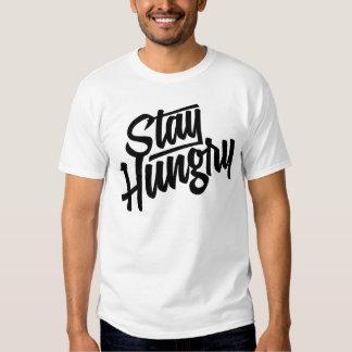 Stay Hungry Tee Shirts
