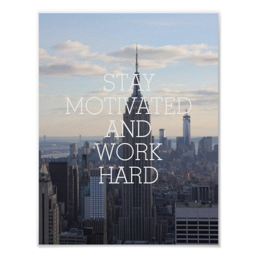 Stay motivated work hard inspirational quote NYC Poster