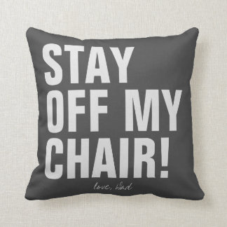 Stay Off My Chair Love Dad Funny Cushion