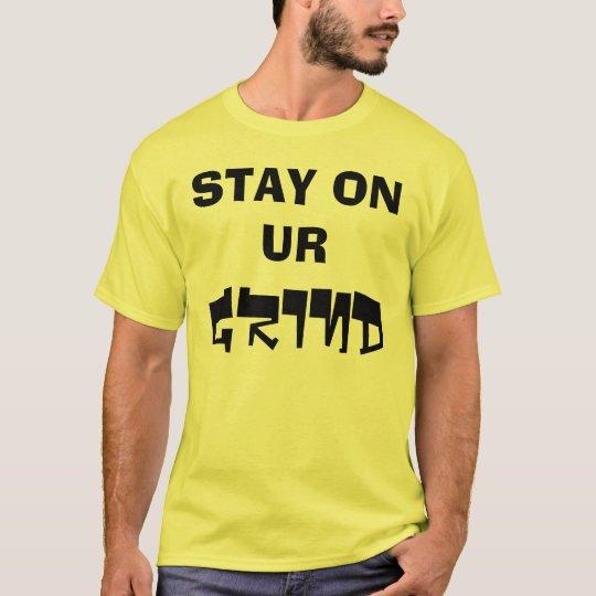 STAY ON UR GRIND T-Shirt