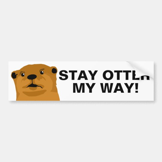 Stay Otter My Way Bumper Sticker