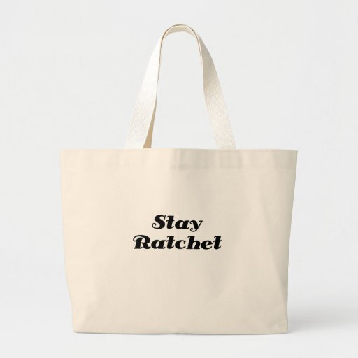 Stay Ratchet Tote Bags