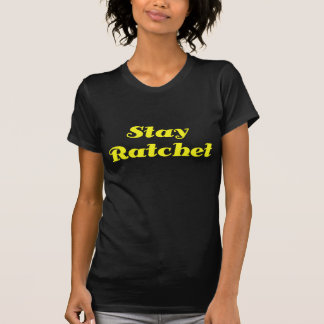Stay Ratchet Shirts