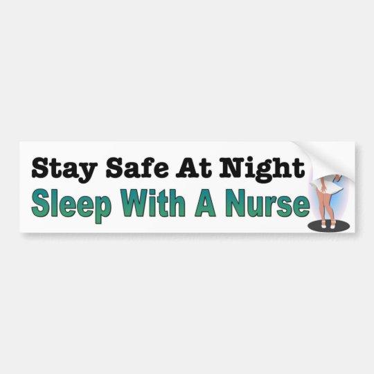 Stay Safe At Night, Sleep With A Nurse. Bumper Sticker