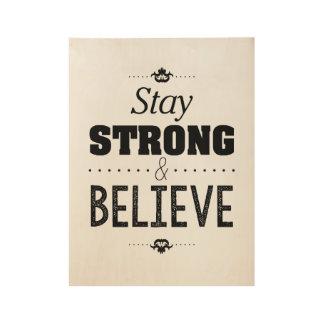 Stay strong and believe inspirational wood poster