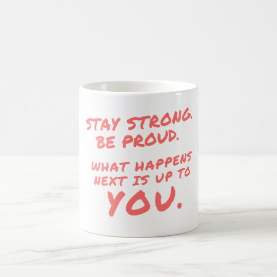 Stay Strong Be Proud Motivational Quote Mug