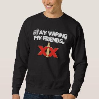 Stay Vaping my Friends Sweatshirt