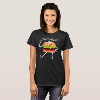 Stay Weird - Burger T-Shirt