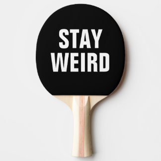 STAY WEIRD funny ping pong paddle for table tennis