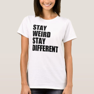 Stay Weird Stay Different T-Shirt