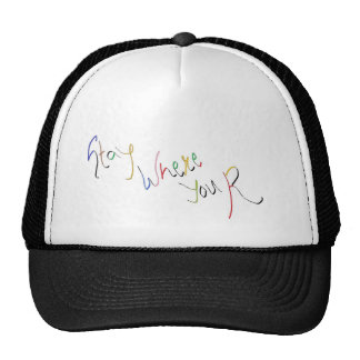 Stay where u r hats