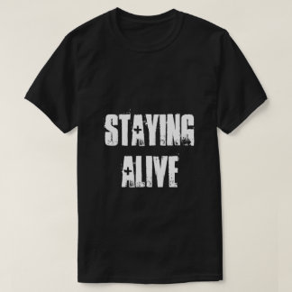 Staying Alive T-Shirt