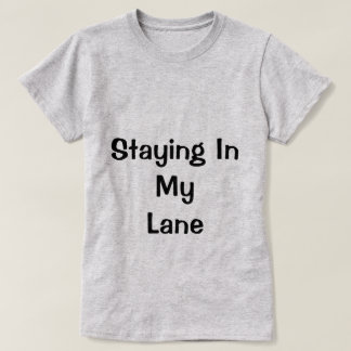 Staying In My Lane Shirt