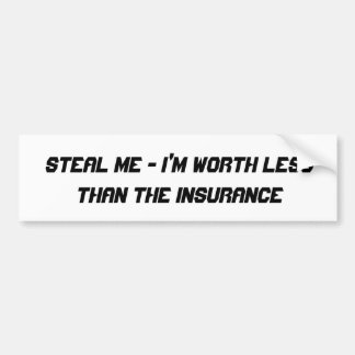 Steal Me - I'm Worth Less than the Insurance Bumper Sticker